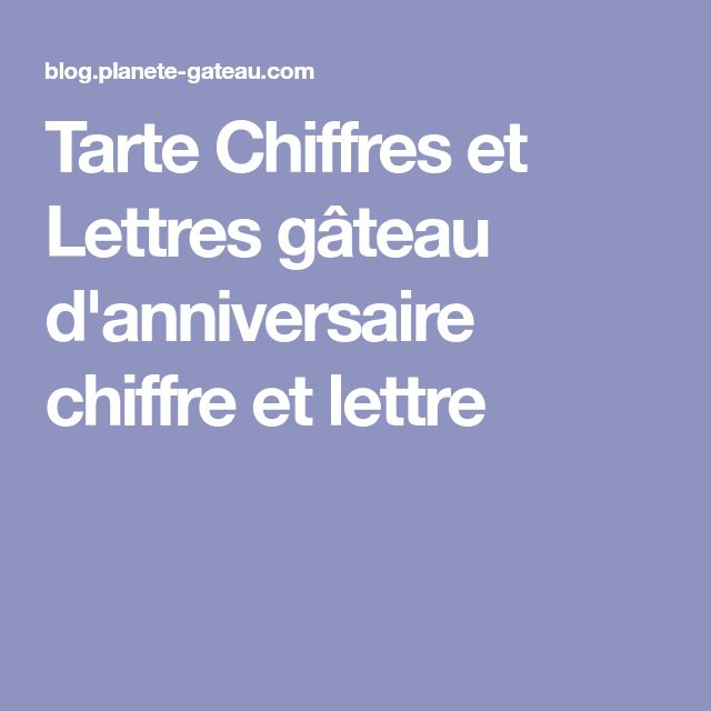 Tarte Chiffres et Lettres gâteau d'anniversaire chiffre et lettre