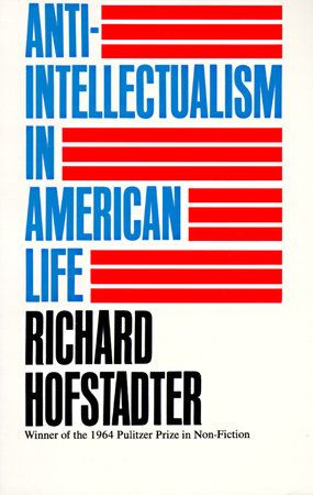 Anti-Intellectualism in American Life by Richard Hofstadter | PenguinRandomHouse.com  Amazing book I had to share from Penguin Random House