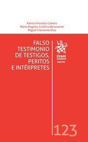 Falso testimonio de testigos, peritos e intérpretes : un análisis desde el Derecho Procesal y Penal y la Psicología Jurídica / Patricia Faraldo Cabana. - 2017
