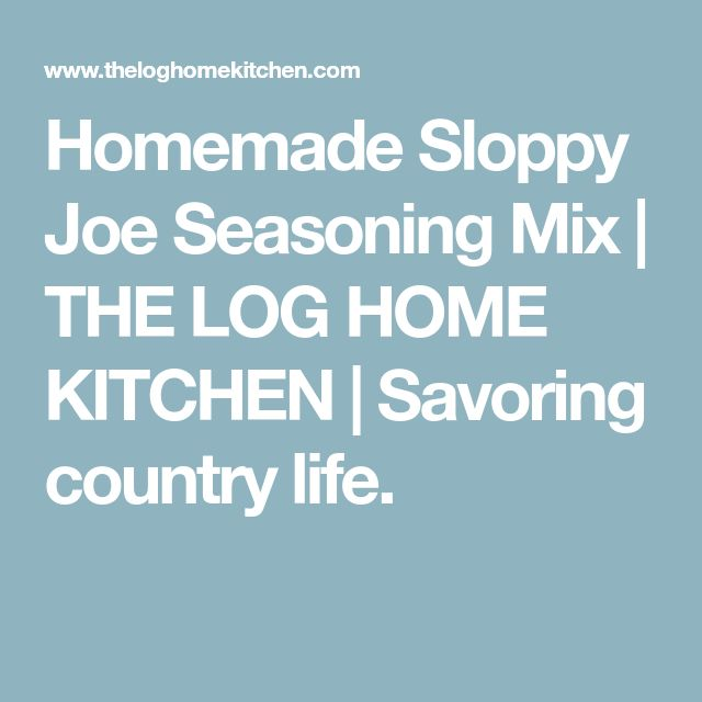 Homemade Sloppy Joe Seasoning Mix | THE LOG HOME KITCHEN | Savoring country life.