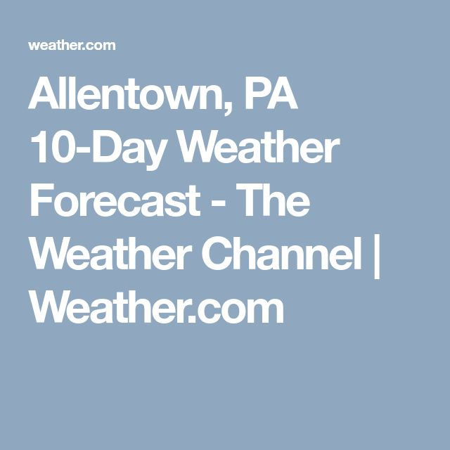 Allentown, PA 10-Day Weather Forecast - The Weather Channel | Weather.com