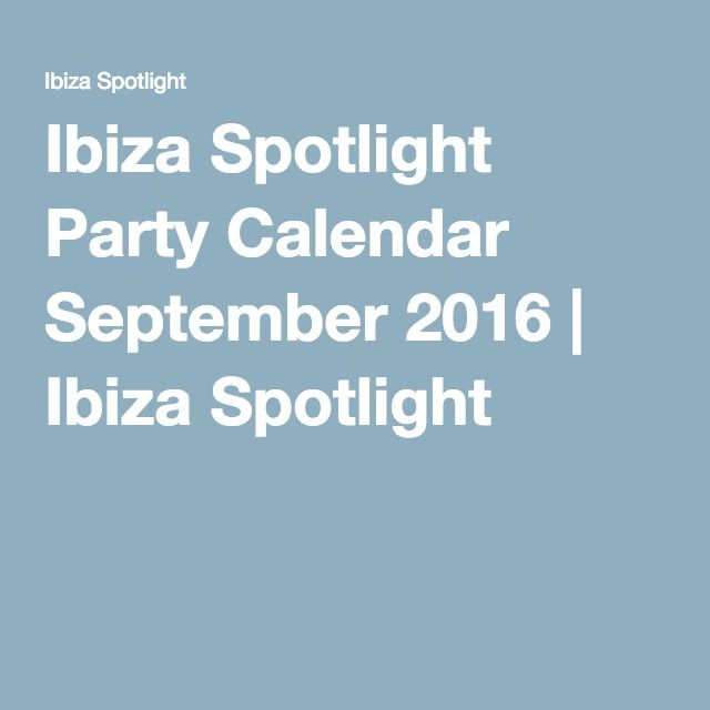 Ibiza Spotlight Party Calendar September 2016 | Ibiza Spotlight