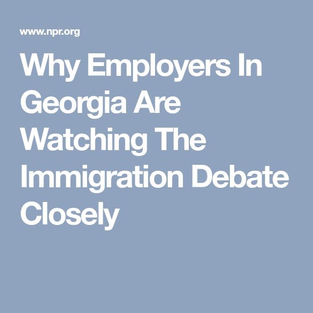 Why Employers In Georgia Are Watching The Immigration Debate Closely