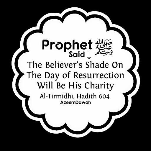 "The Prophet Muhammad (peace be upon him) said:""  The believer's shade on the Day of Resurrection will be his charity.""  - Al-Tirmidhi, Hadith 604"