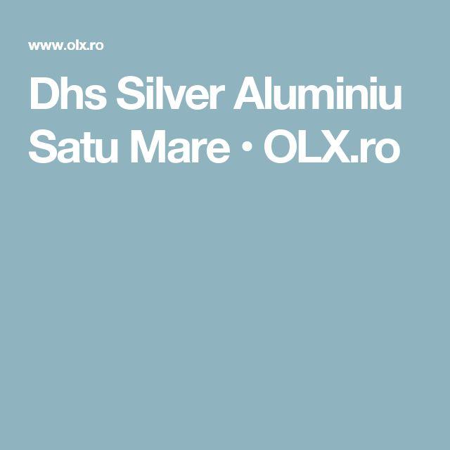 Dhs Silver Aluminiu Satu Mare • OLX.ro