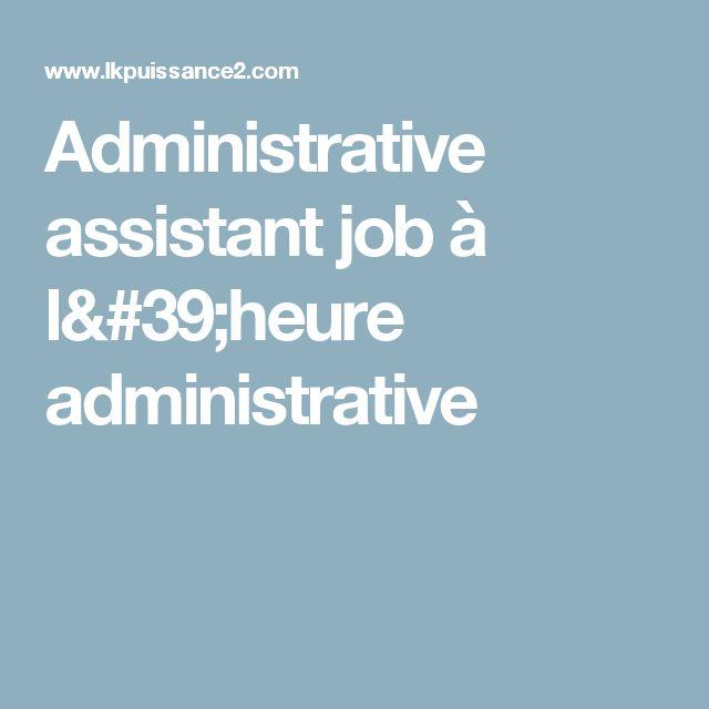 Administrative assistant job à l'heure administrative
