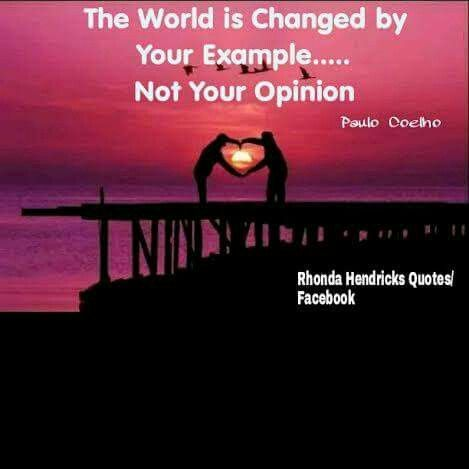 We change the world by...our Example Rhonda Hendricks Quotes/Facebook