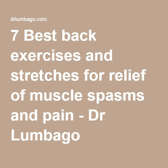 7 Best back exercises and stretches for relief of muscle spasms and pain - Dr Lumbago