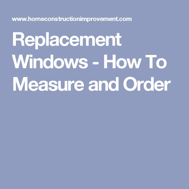 Replacement Windows - How To Measure and Order