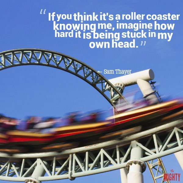 "A quote from Sam Thayer that says, ""If you think it's a roller coaster knowing me, imagine how hard it is being stuck in my own head."""