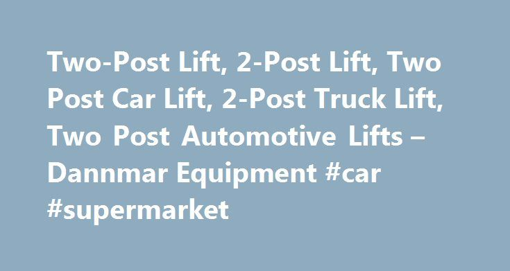 Two-Post Lift, 2-Post Lift, Two Post Car Lift, 2-Post Truck Lift, Two Post Automotive Lifts – Dannmar Equipment #car #supermarket http://car.remmont.com/two-post-lift-2-post-lift-two-post-car-lift-2-post-truck-lift-two-post-automotive-lifts-dannmar-equipment-car-supermarket/  #car lift # 877.432.6627 Browse by Category Find Support Here More great ways to find the answer you need. We'll Call You Request a Quote Email Us Two Post Lifts For 2-post automotive lifts, Dannmar is the benchmark for…
