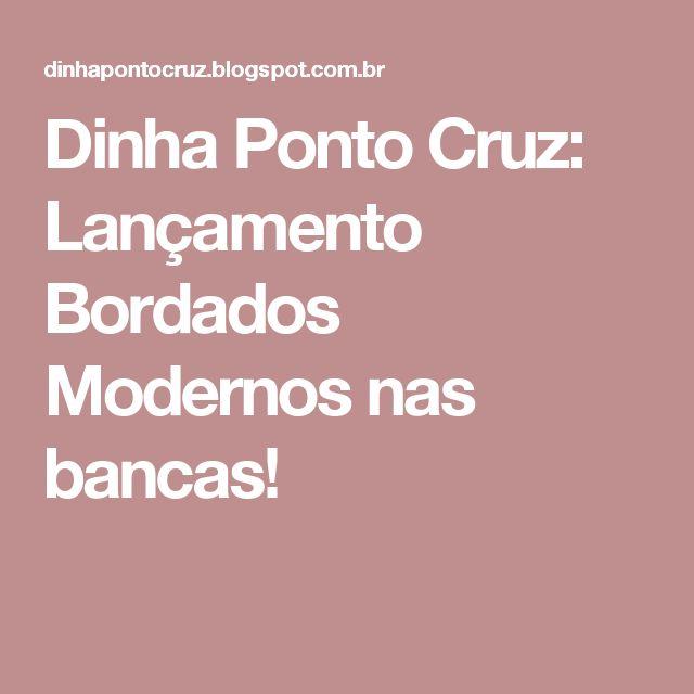 Dinha Ponto Cruz: Lançamento Bordados  Modernos nas bancas!