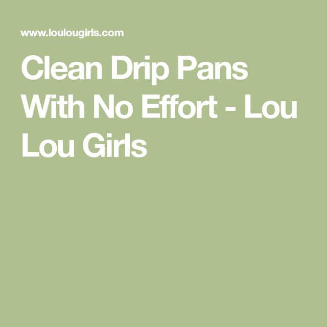 Clean Drip Pans With No Effort - Lou Lou Girls