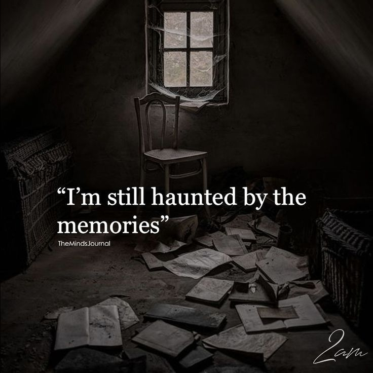 I'm Still Haunted By The Memories - https://themindsjournal.com/im-still-hauted-memories/