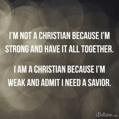 Im weak. Im lost. But, I'm made whole and complete in Him.