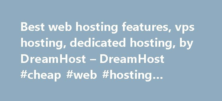 Best web hosting features, vps hosting, dedicated hosting, by DreamHost – DreamHost #cheap #web #hosting #canada http://vps.nef2.com/best-web-hosting-features-vps-hosting-dedicated-hosting-by-dreamhost-dreamhost-cheap-web-hosting-canada/  #hosting plans # DreamServers. Hosting servers for all your needs. DreamServers is our hardware fleet of servers that host all of our customers. Whether you're a blogger, designer, developer or business, we've got the DreamServer for you. Shared Hosting…