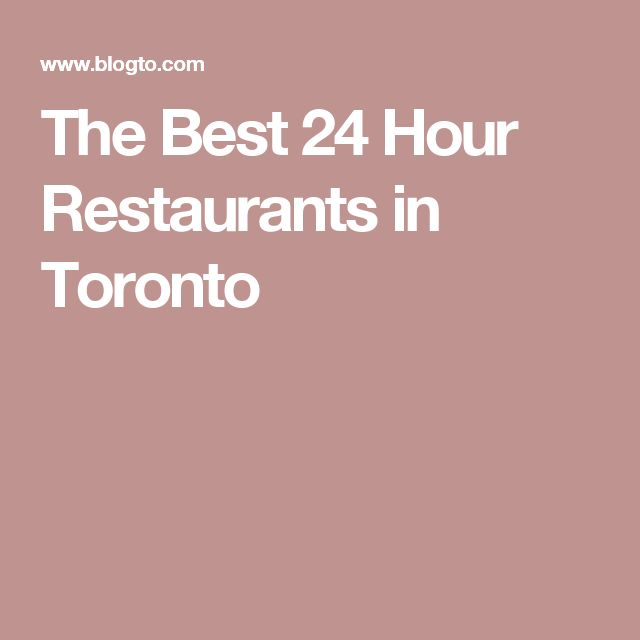 The Best 24 Hour Restaurants in Toronto