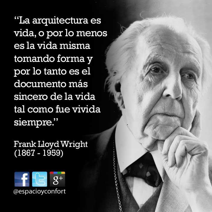 #FRASES La arquitectura es vida, o por lo menos es la vida misma tomando forma y por lo tanto es el documento más sincero de la vida tal como fue vivida siempre. Frank Lloyd Wright www.espacioyconfort.com.ar