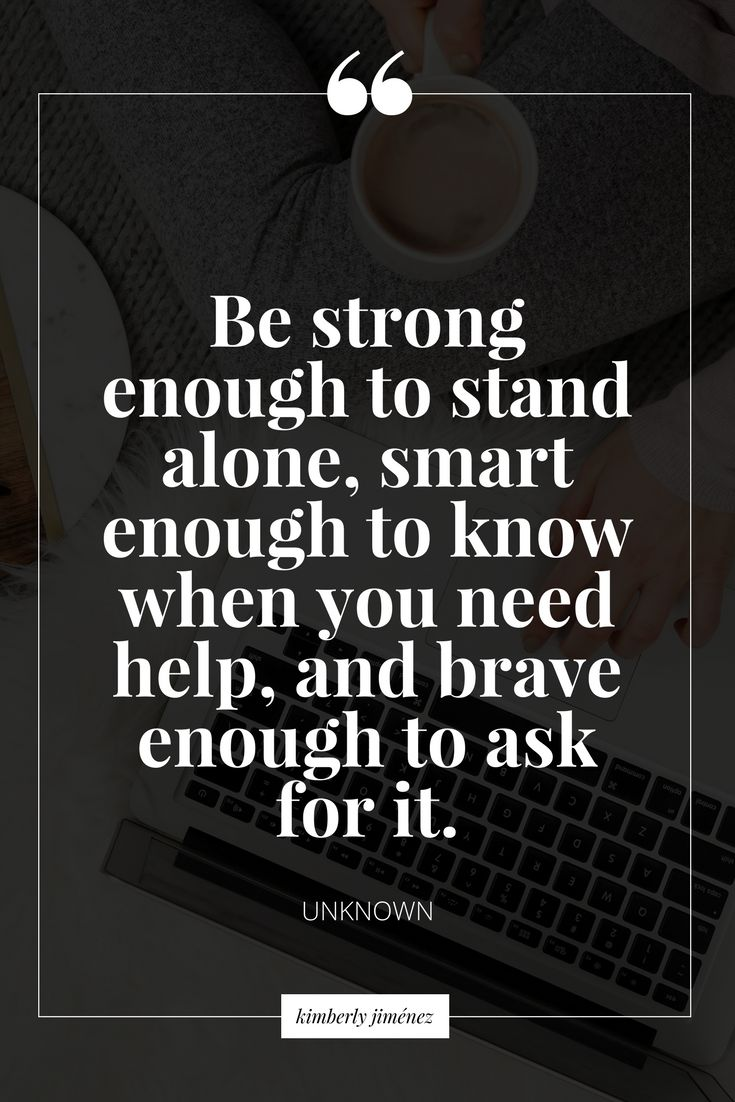 Be strong to ask for help when need it