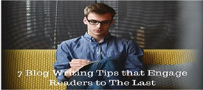 7 Blog Writing Tips that Engage Readers to The Last