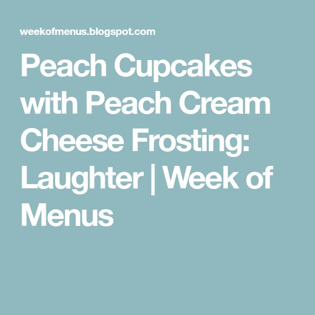 Peach Cupcakes with Peach Cream Cheese Frosting: Laughter   Week of Menus