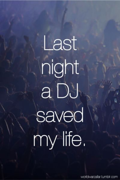Last night a dj saved my life :) #EDMSavesLives
