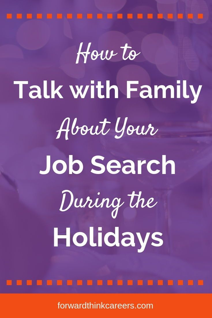How To Talk With Family About Your Job Search During The Holidays Forwardthink Careers Job Search Job Search Motivation Job Search Tips