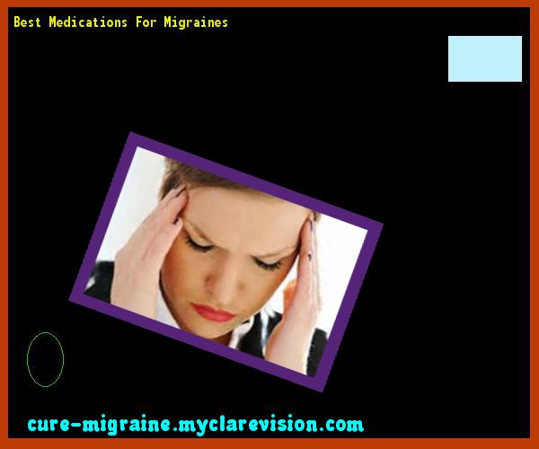 Best Medications For Migraines 203505 - Cure Migraine