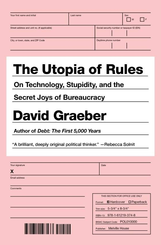 David Graeber's The Utopia of Rules: On Technology, Stupidity, and the Secret Joys of Bureaucracy - Boing Boing
