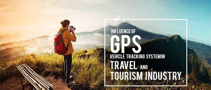 Influence Of GPS Tracking System In Travel And Tourism Industry
