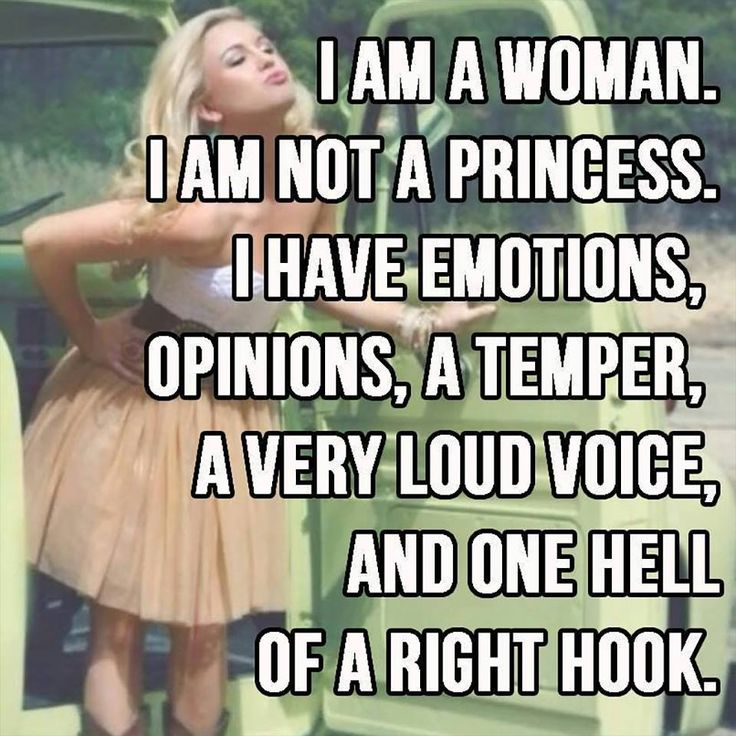 I am a woman. I am not a princess. I have emotions, opinions, a temper, a very…