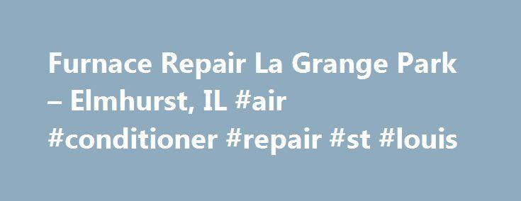 Furnace Repair La Grange Park – Elmhurst, IL #air #conditioner #repair #st #louis http://oregon.nef2.com/furnace-repair-la-grange-park-elmhurst-il-air-conditioner-repair-st-louis/  # Welcome to Riley Heating Cooling Furnace Repair, Air Conditioning Service, HVAC Service, Furnace Installation AC ServiceOak Park, IL, Elmwood Park, Westchester, IL, Elmhurst, IL, La Grange Park Western Springs, IL We Fix. Replace. Finance. Mr. Jack Riley first opened the doors of Riley Heating Cooling in 1934…