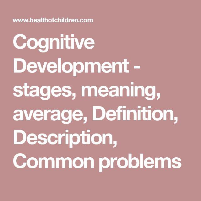 Cognitive Development - stages, meaning, average, Definition, Description, Common problems