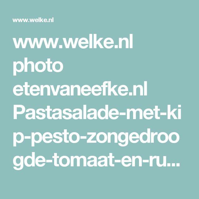 www.welke.nl photo etenvaneefke.nl Pastasalade-met-kip-pesto-zongedroogde-tomaat-en-rucola.1397292871