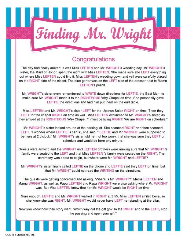 This hilarious gift passing game has everyone scrambling as they listen for you to say right or left while you read about Mr. Wright and his bride to be. This game is 100% participation and 100% fun for all ages! The guests' who end up with the gifts in the end get to keep them. You'll need several gifts for this game, but it's more than worth it.