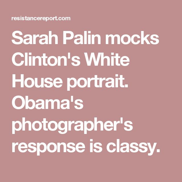 Sarah Palin mocks Clinton's White House portrait. Obama's photographer's response is classy.