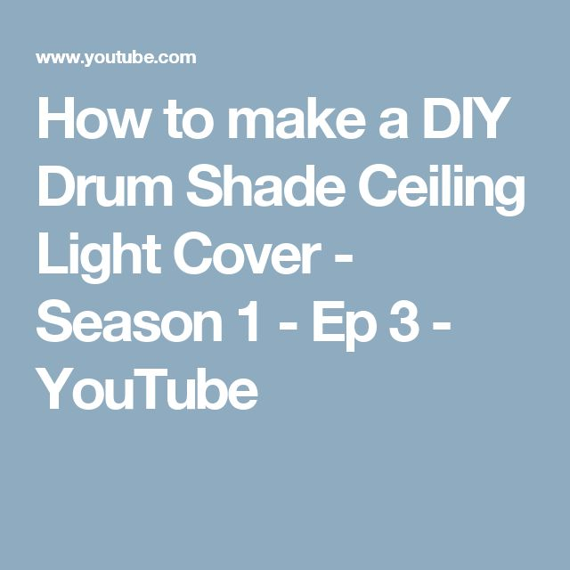 How to make a DIY Drum Shade Ceiling Light Cover - Season 1 - Ep 3 - YouTube