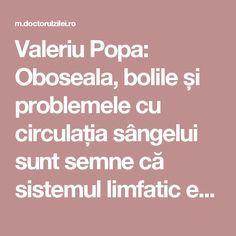 """Valeriu Popa: Oboseala, bolile și problemele cu circulația sângelui sunt semne că sistemul limfatic este încărcat. Cum îl puteți """"curăța"""" - Doctorul zileiDoctorul zilei"""