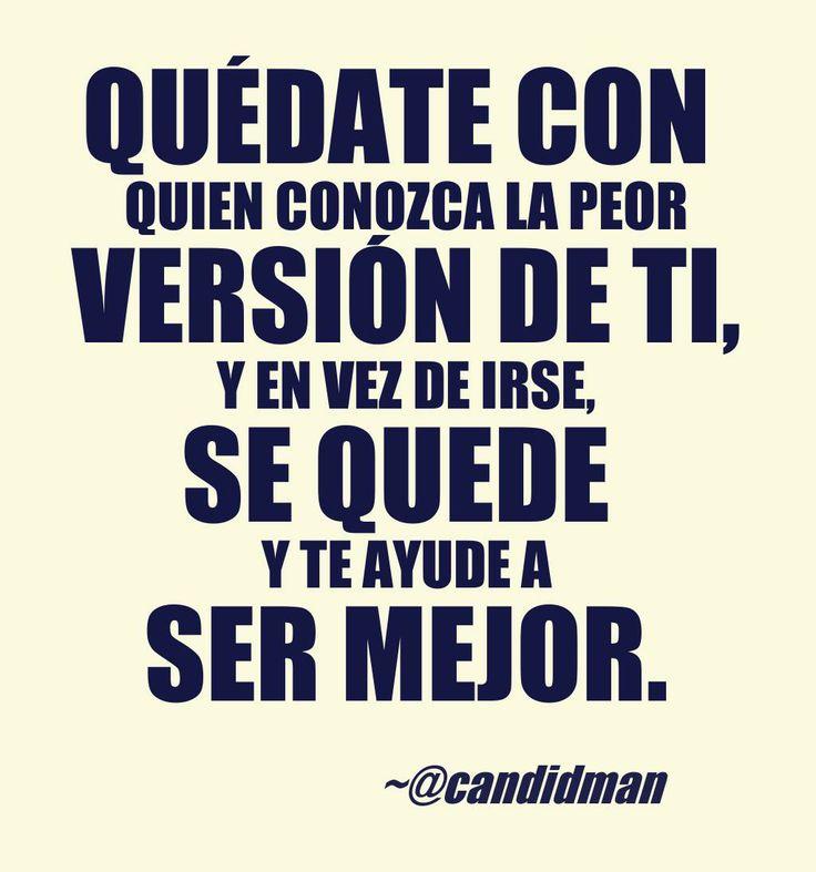 """""""Quédate con quien conozca la peor versión de ti, y en vez de irse, se quede y te ayude a ser mejor."""" #Citas #Frases @Candidman"""