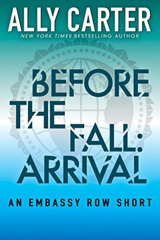 Before the Fall: Arrival (Embassy Row #0.5) by Ally Carter