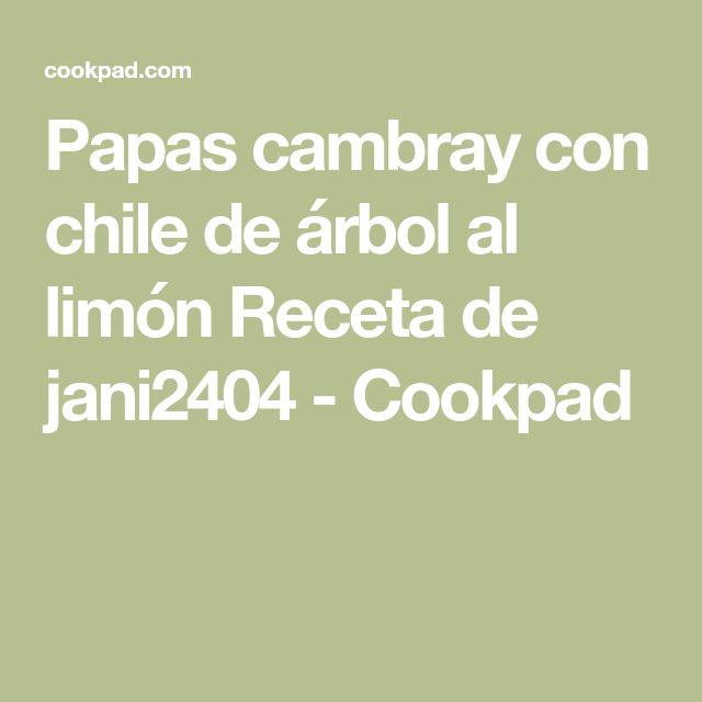Papas cambray con chile de árbol al limón Receta de jani2404 - Cookpad