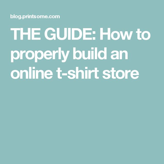 THE GUIDE: How to properly build an online t-shirt store