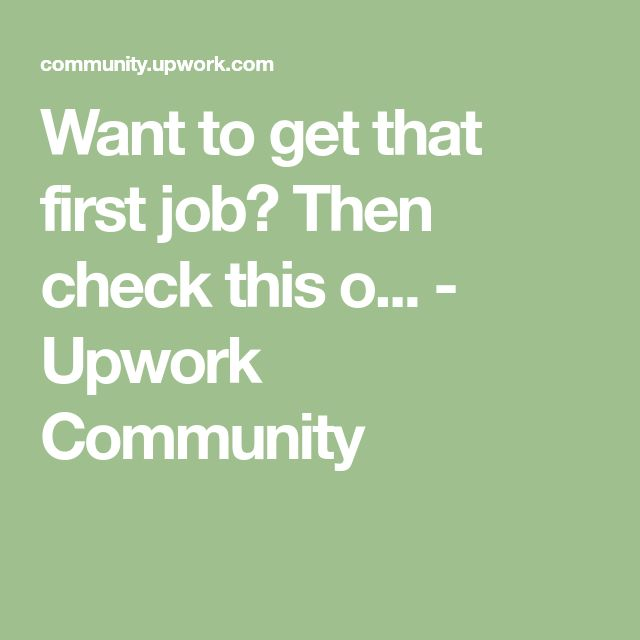 Want to get that first job? Then check this o... - Upwork Community