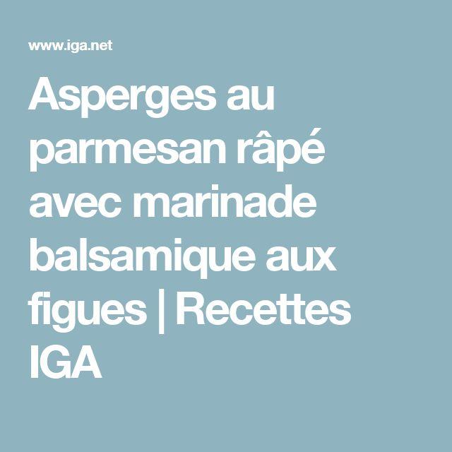 Asperges au parmesan râpé avec marinade balsamique aux figues | Recettes IGA