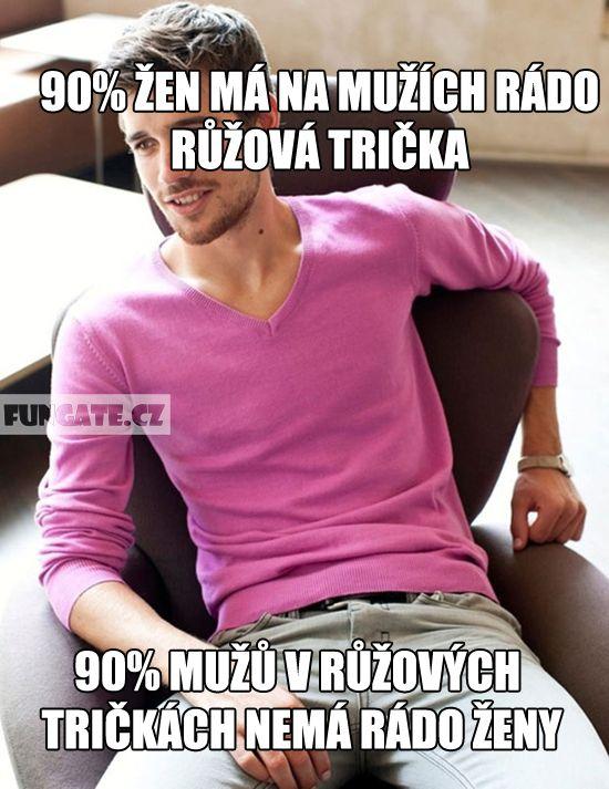 90% žen má na mužích rádo růžová trička