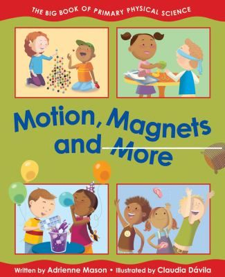Motion, magnets and more : the big book of primary physical science