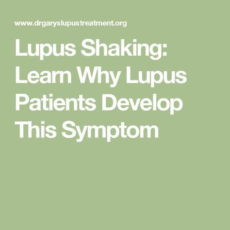 Lupus Shaking: Learn Why Lupus Patients Develop This Symptom