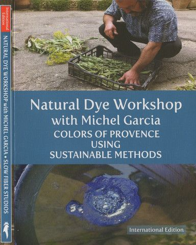 DVD: Natural Dye Workshop 1 with Michel Garcia: Colors of Provence using Sustainable Methods (MULTILINGUAL SUBTITLES; 2 discs; run time 3 hrs)