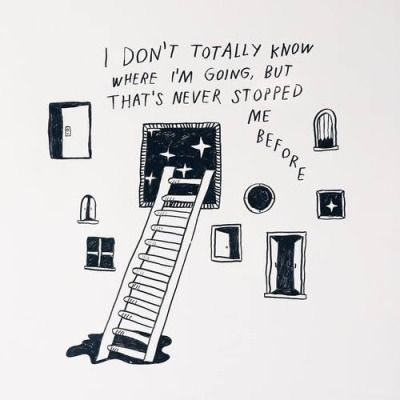 I don't know where I'm going but that's never stopped me before!