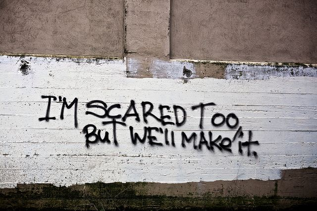 I m scared too, but we ll make it